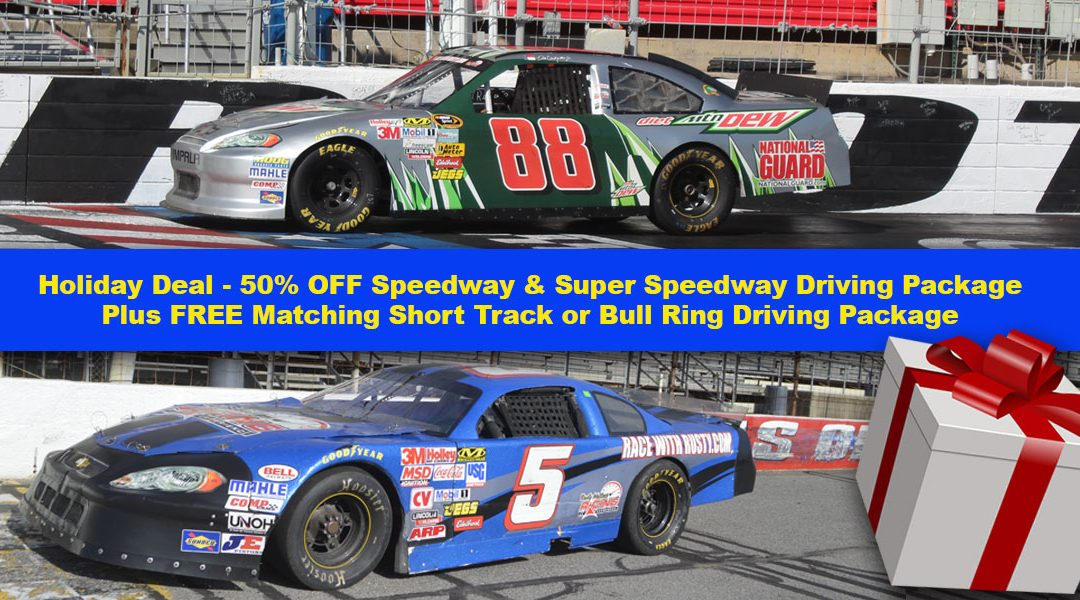 Holiday Deal – 50% OFF Speedway & Super Speedway Driving Package Plus FREE Matching Short Track or Bull Ring Driving Package